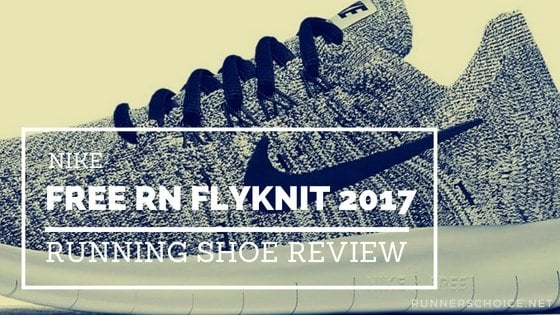 Nike Free RN Flyknit 2017: Read Review Before Buying – Runners Choice
